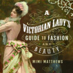 Lezen: 'A Victorian Lady's Guide to Fashion and Beauty' door Mimi Matthews
